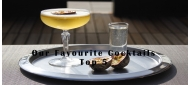 Our Favourite Cocktails: Top 5