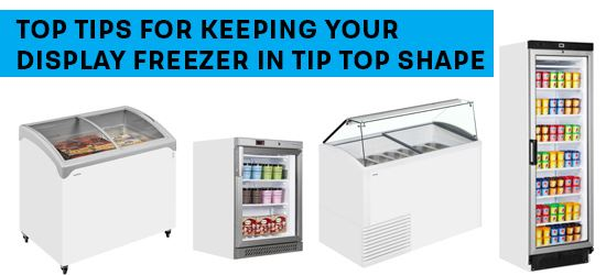 Top Tips for Keeping Your Display Freezer in Tip Top Shape