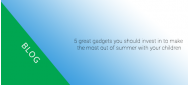 5 great gadgets you should invest in to make the most out of summer with your children