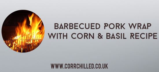 Barbecued Pork Wrap With Corn And Basil Recipe