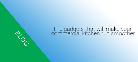The gadgets that will make your commercial kitchen run smoother
