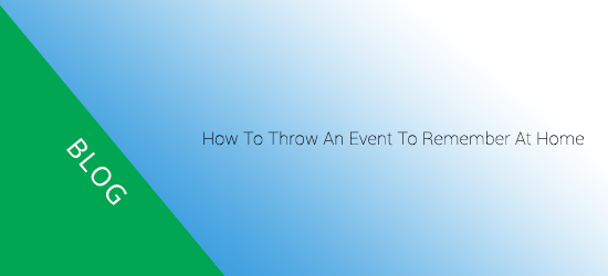 How to throw an event to remember at home