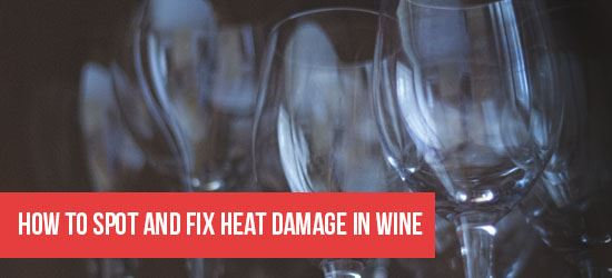 How to Spot and Fix Heat Damage in Wine