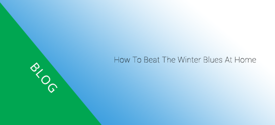 How to beat the winter blues at home