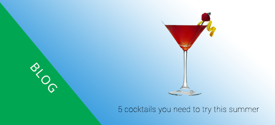 5 cocktails you need to try this summer