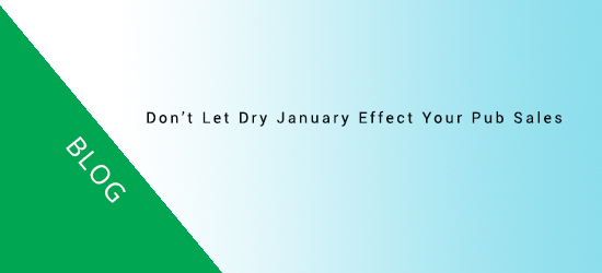 Don't Let Dry January Effect Your Pub Sales!