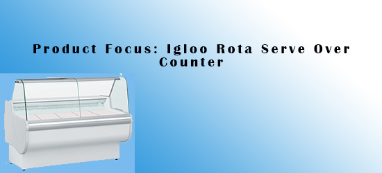 Product Focus: Igloo Rota Serve Over Counter