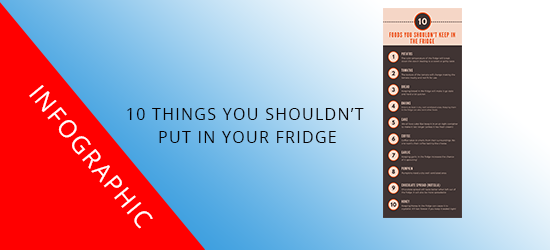 10 Things you shouldn't put in your fridge [INFOGRAPHIC]