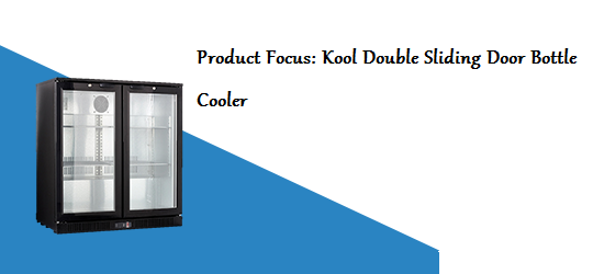 Product Focus: Kool Double Sliding Door Bottle Cooler