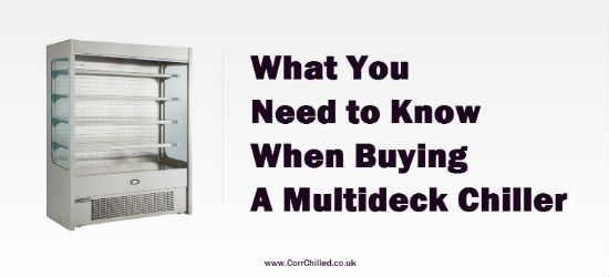 What You Need To Know When Buying a Multideck Chiller