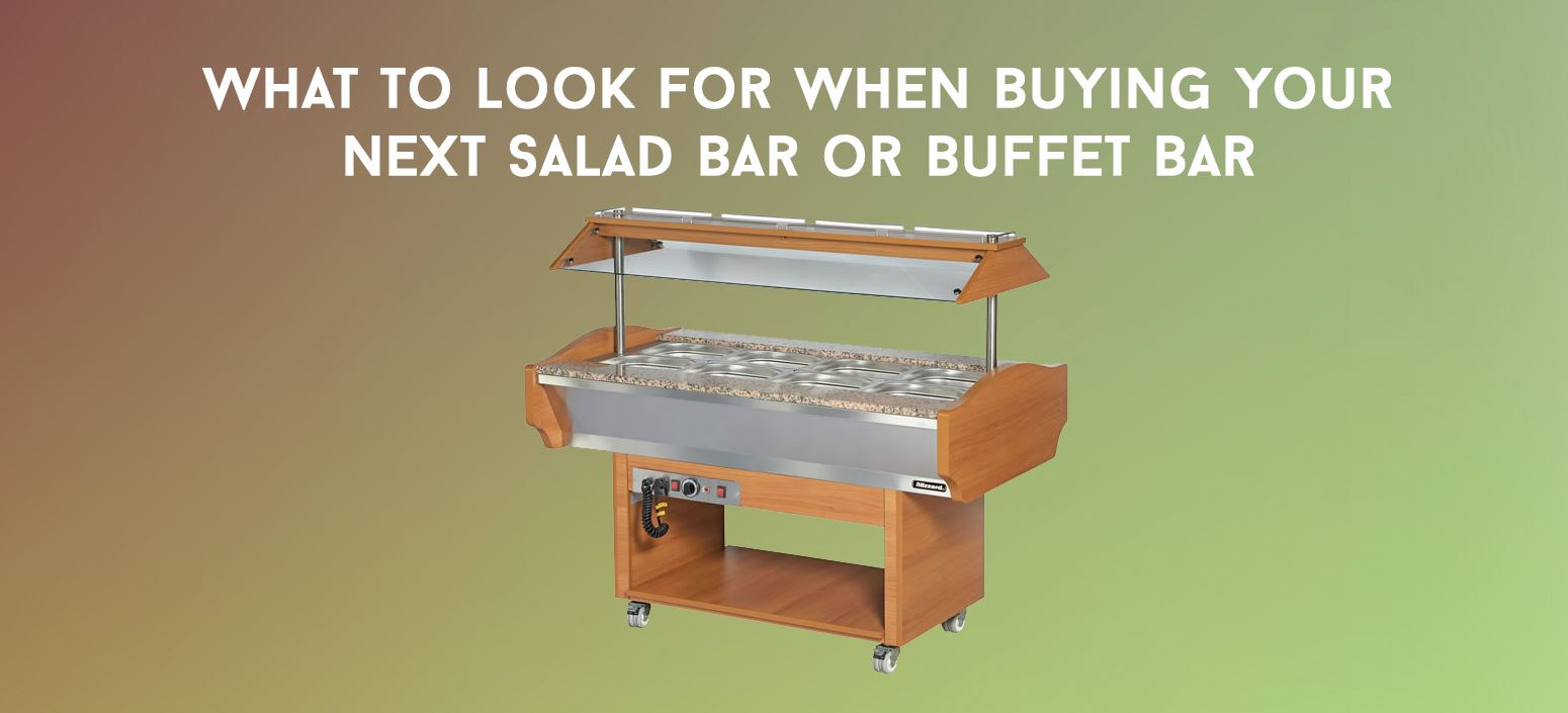 What To Look For When Buying Your Next Salad Bar or Buffet Bar