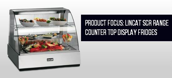 Product Focus: Lincat SCR Range Counter Top Display Fridges