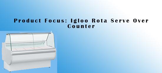 Product Focus: Igloo Rota Serve Over Counter