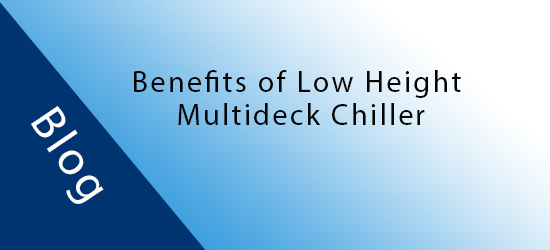 Benefits of a Low Height Multideck Display Chiller