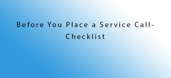 Before You Place a Service Call - Check List